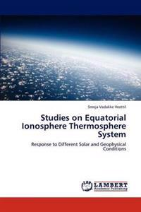 Studies on Equatorial Ionosphere Thermosphere System
