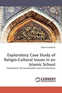 Exploratory Case Study of Religio-Cultural Issues in an Islamic School