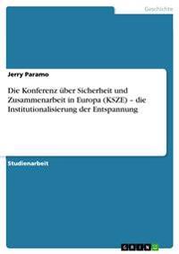 Die Konferenz uBer Sicherheit Und Zusammenarbeit in Europa (Ksze) - Die Institutionalisierung Der Entspannung