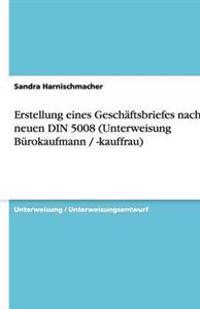 Erstellung Eines Geschaftsbriefes Nach Der Neuen Din 5008 (Unterweisung Burokaufmann / -Kauffrau)