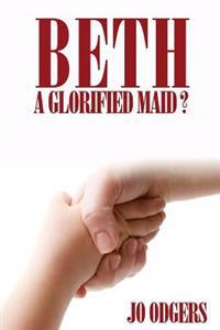 Beth: A Glorified Maid?