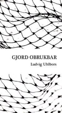 Gjord obrukbar - Ludvig Uhlbors pdf epub