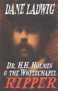 Dr. H.H. Holmes and the Whitechapel Ripper