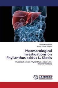 Pharmacological Investigations on Phyllanthus Acidus L. Skeels