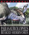 Dinosaurs!: Parasaurolophyus and other Duck-billed and Beaked Herbivores