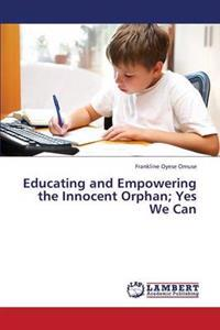 Educating and Empowering the Innocent Orphan; Yes We Can