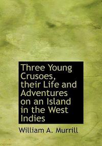 Three Young Crusoes, Their Life and Adventures on an Island in the West Indies