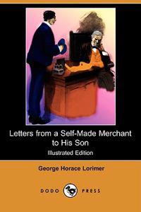 Letters from a Self-Made Merchant to His Son (Illustrated Edition) (Dodo Press)