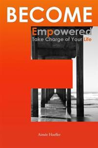 Become Empowered, Take Charge of Your Life