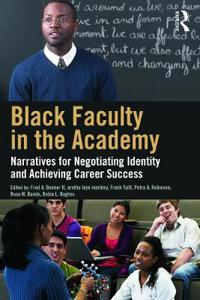 Black Faculty in the Academy: Narratives for Negotiating Identity and Achieving Career Success