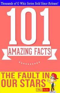 The Fault in Our Stars - 101 Amazing Facts You Didn't Know: Fun, Down-To-Earth, and Amazing Facts