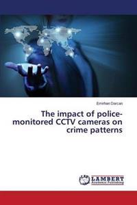 The Impact of Police-Monitored Cctv Cameras on Crime Patterns
