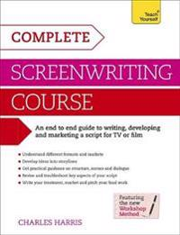 Complete screenwriting course - a complete guide to writing, developing and