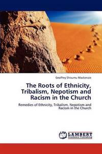 The Roots of Ethnicity, Tribalism, Nepotism and Racism in the Church
