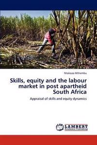 Skills, Equity and the Labour Market in Post Apartheid South Africa