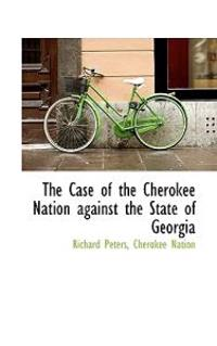The Case of the Cherokee Nation Against the State of Georgia