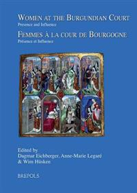 Women at the Burgundian Court / Femmes a La Cour De Bourgogne