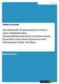Interkulturelle Kommunikation. Analyse Einer Interkulturellen Kommunikationssituation Zwischen Einem Deutschen Und Einem Franzosen Nach Friedemann Schulz Von Thun