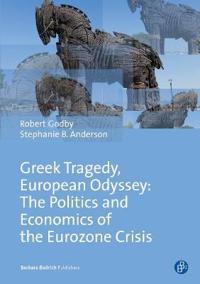 Greek Tragedy, European Odyssey: The Politics and Economics of the Eurozone Crisis