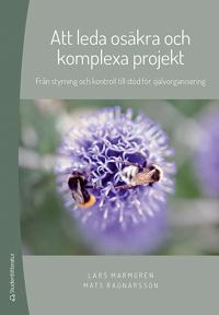 Att leda osäkra och komplexa projekt : från styrning och kontroll till stöd för självorganisering