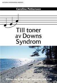 Till toner av Downs Syndrom : dikter om livet, havet, änglarna och tron