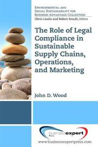 The Role of Legal Compliance in Sustainable Supply Chains, Operations, and Marketing