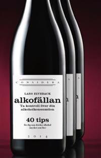 Alkofällan : ta kontroll över din alkoholkonsumtion : 40 tips för dig som dricker alkohol (mycket som lite)