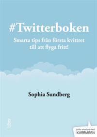 Twitterboken : smarta tips från första kvittret till att flyga fritt