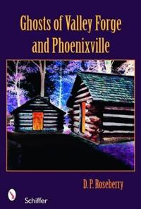 Ghosts of Valley Forge and Phoenixville