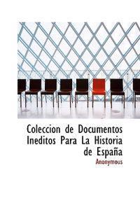 Colecci N de Documentos in Ditos Para La Historia de Espa a