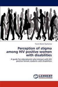Perception of Stigma Among HIV Positive Women with Disabilities