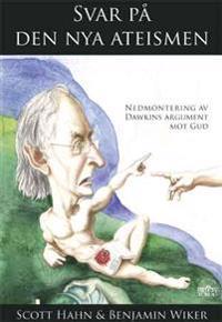 Svar på den nya ateismen : nedmontering av Dawkins argument mot Gud