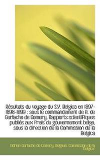 R Sultats Du Voyage Du S.Y. Belgica En 1897-1898-1899