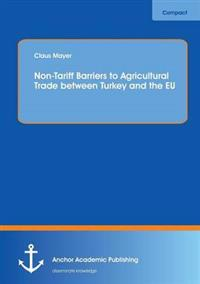 Non-Tariff Barriers to Agricultural Trade Between Turkey and the Eu