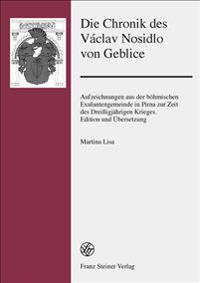 Die Chronik Des Vaclav Nosidlo Von Geblice: Aufzeichnungen Aus Der Bohmischen Exulantengemeinde in Pirna Zur Zeit Des Dreissigjahrigen Krieges. Editio