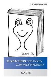 Luxbachers Gedanken Zum Wochenende - Band VIII: Strohsack Franz Und J. R. Ewing