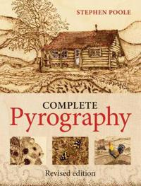 The Complete Pyrography: Revised Edition