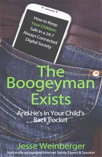 The Boogeyman Exists; And He's in Your Child's Back Pocket: Internet Safety Tips for Keeping Your Children Safe Online, Smartphone Safety, Social Medi