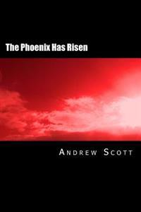 The Phoenix Has Risen: A Collection of Poetry and Prose