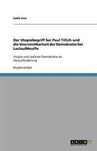 Der Utopiebegriff Bei Paul Tillich Und Die Unerreichbarkeit Der Demokratie Bei Laclau/Mouffe
