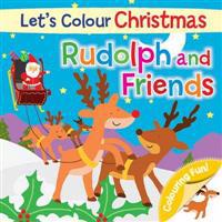 Let's Colour Christmas - Rudolph and Friends
