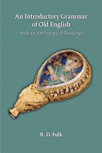 An Introductory Grammar of Old English With an Anthology of Readings