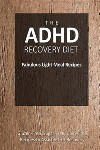 The ADHD Recovery Diet - Fabulous Light Meal Recipes: Easy Brain-Friendly Recipes for the Natural Treatment of ADHD