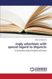 -Ingly Adverbials with Special Regard to Disjuncts