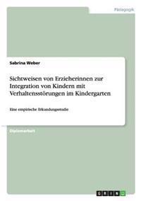 Sichtweisen Von Erzieherinnen Zur Integration Von Kindern Mit Verhaltensstorungen Im Kindergarten
