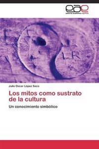 Los Mitos Como Sustrato de La Cultura
