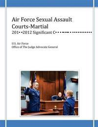 Air Force Sexual Assault Courts-Martial, 2010-2012 Significant Convictions
