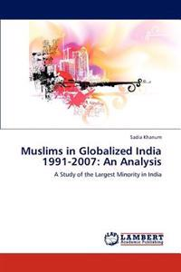 Muslims in Globalized India 1991-2007