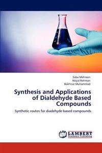Synthesis and Applications of Dialdehyde Based Compounds