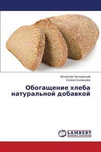 Obogashchenie Khleba Natural'noy Dobavkoy